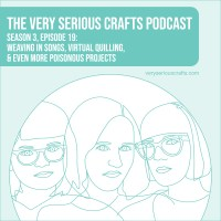 The Very Serious Crafts Podcast, Season 3: Episode 19 – Musical Weaving, Virtual Quilling, and More Poisonous Crafting
