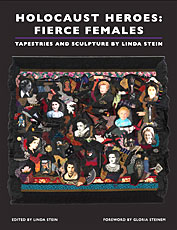 Holocaust Heroes: Fierce Females by Linda Stein