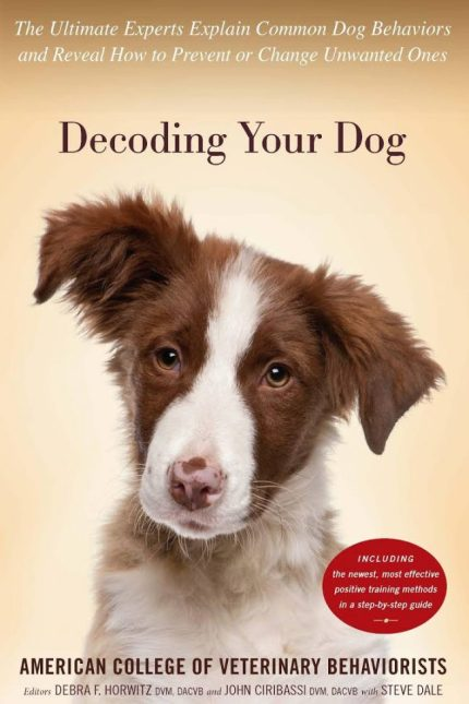 Decoding Your Dog Explaining Common Dog Behaviors And How To Prevent Or Change Unwanted Ones PDF