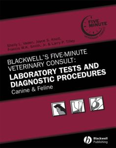 Blackwell S Five Minute Veterinary Consult Laboratory Tests And Diagnostic Procedures Canine And Feline 5th Edition