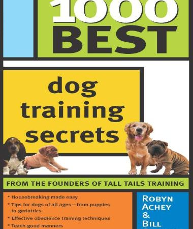 1000 Best Dog Training Secrets Robyn Achey & Bill Gorton