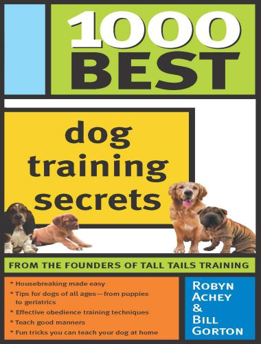 1000 Best Dog Training Secrets Robyn Achey & Bill Gorton