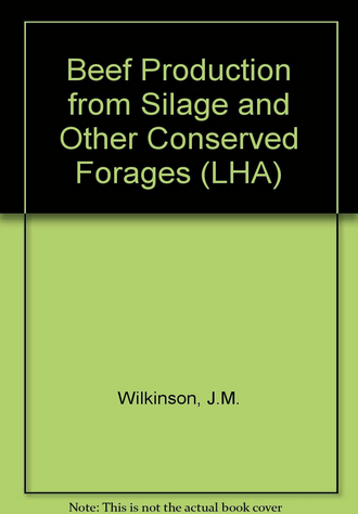 Beef Production from Silage and Other Conserved Forages (Longman Handbooks in Agriculture)