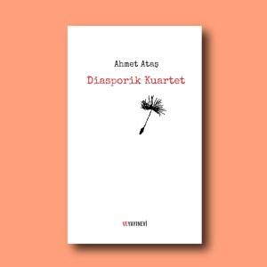 Diasporik Kuartet, göç şiirleri, Ahmet Ataş