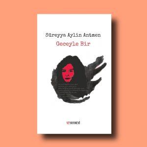 Geceyle Bir, Süreyya Aylin Antmen'in ikinci şiir kitabı, Ve Yayınevi