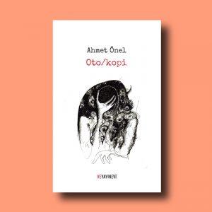 Ahmet Önel, Oto/kopi, Otokopi, anlatı, roman, 2016, Ve Yayınevi