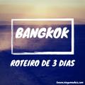 Roteiro de 3 dias em Bangkok