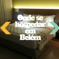 Onde se hospedar em Belém – Radisson Belém