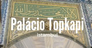 Palácio Topkapi – Istambul