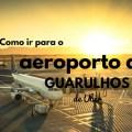 Como ir para o aeroporto de Guarulhos de Uber