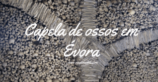 A Capela de Ossos em Évora – Road Trip, dia 1