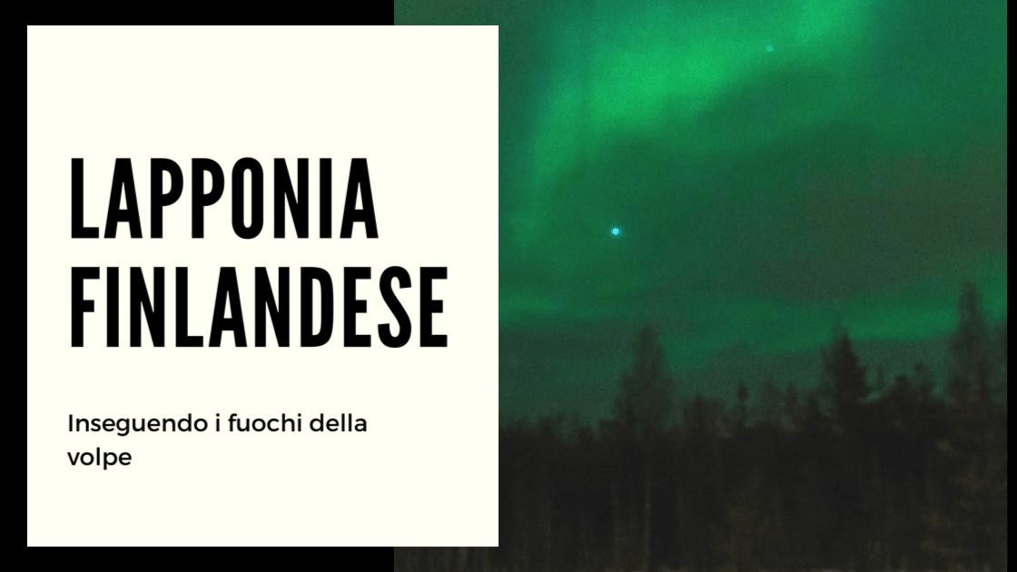 Lapponia Finlandese, inseguendo l'aurora boreale