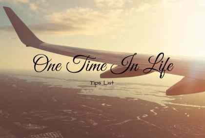 OTIL – One Time In Life – Tips List