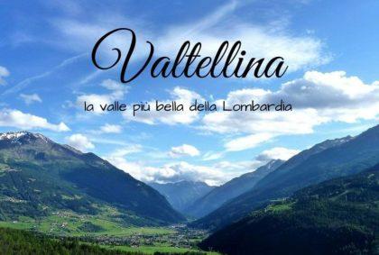 Valtellina, la valle più bella della Lombardia