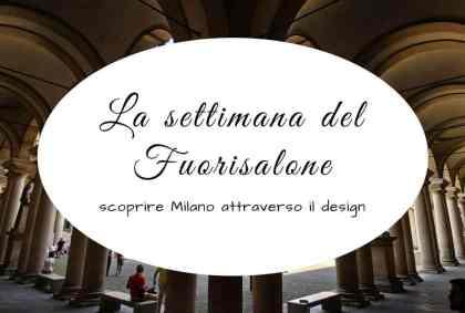 La settimana del Fuorisalone, scoprire Milano attraverso il design