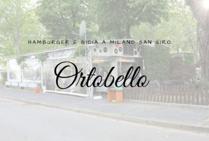 Ortobello: hamburger e gioia a Milano San Siro