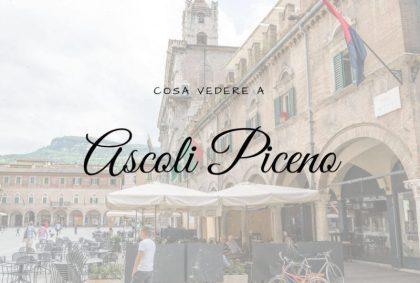 Cosa vedere ad Ascoli Piceno?