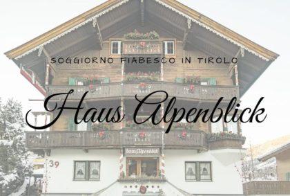 Haus Alpenblick, soggiorno fiabesco in Tirolo