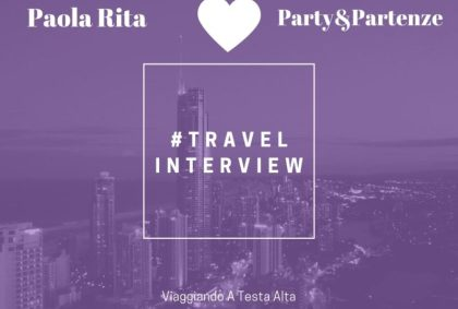 Travel Interview Paola Rita – Party&Partenze