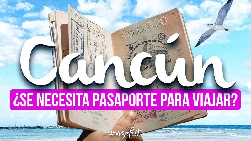 ¿Para viajar a Cancún se necesita pasaporte?