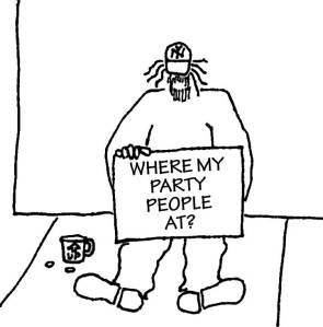 Homeless guy with sign: Where my party people at?