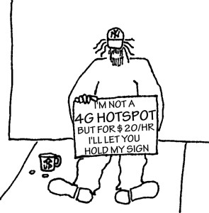 Homeless guy with sign: I'm not a 4G hotspot, but for $20/hour I'll let you hold my sign