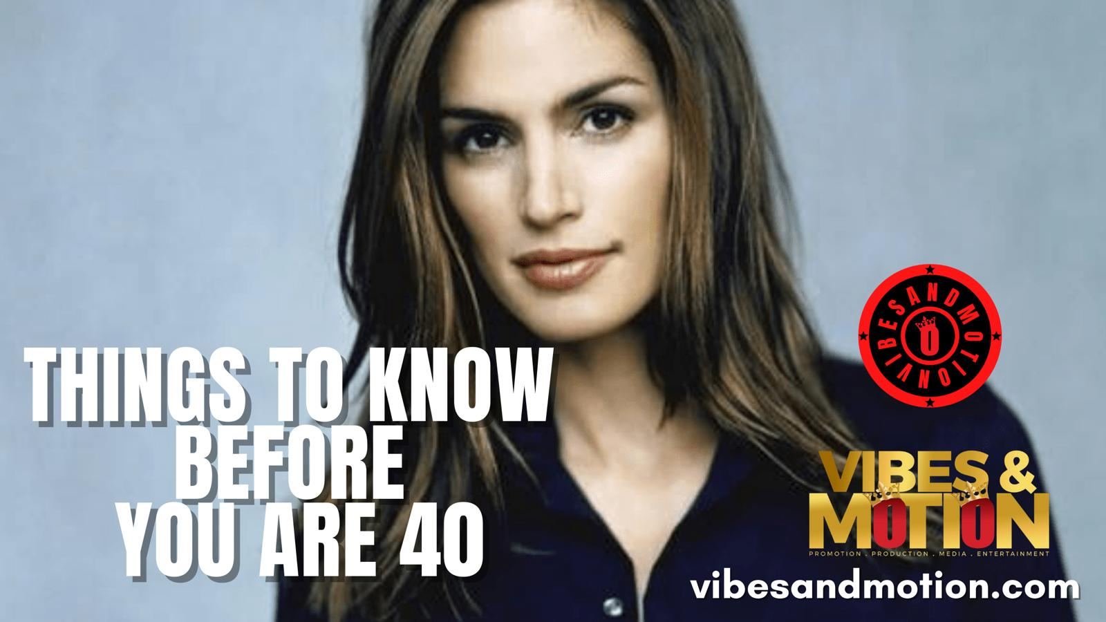 things to knwo before you are 40