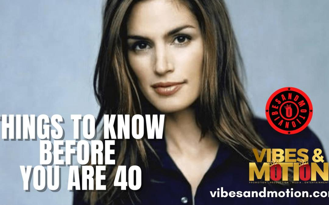 THINGS TO KNOW BY THE TIME YOU ARE 40