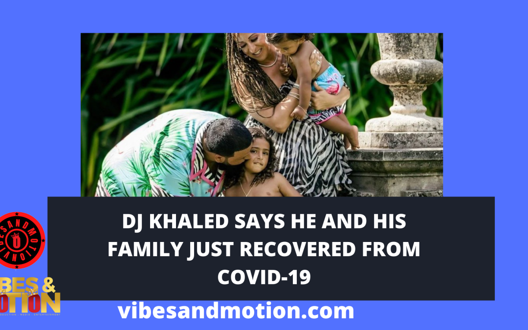DJ Khaled says he and his family just recovered from covid-19