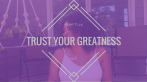Popp Talk episode 3 Trust Your Greatness