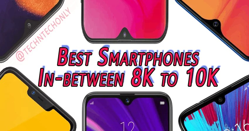 Top Smartphones in price range of Rs. 8,000 to Rs. 10,000 (March-2019)