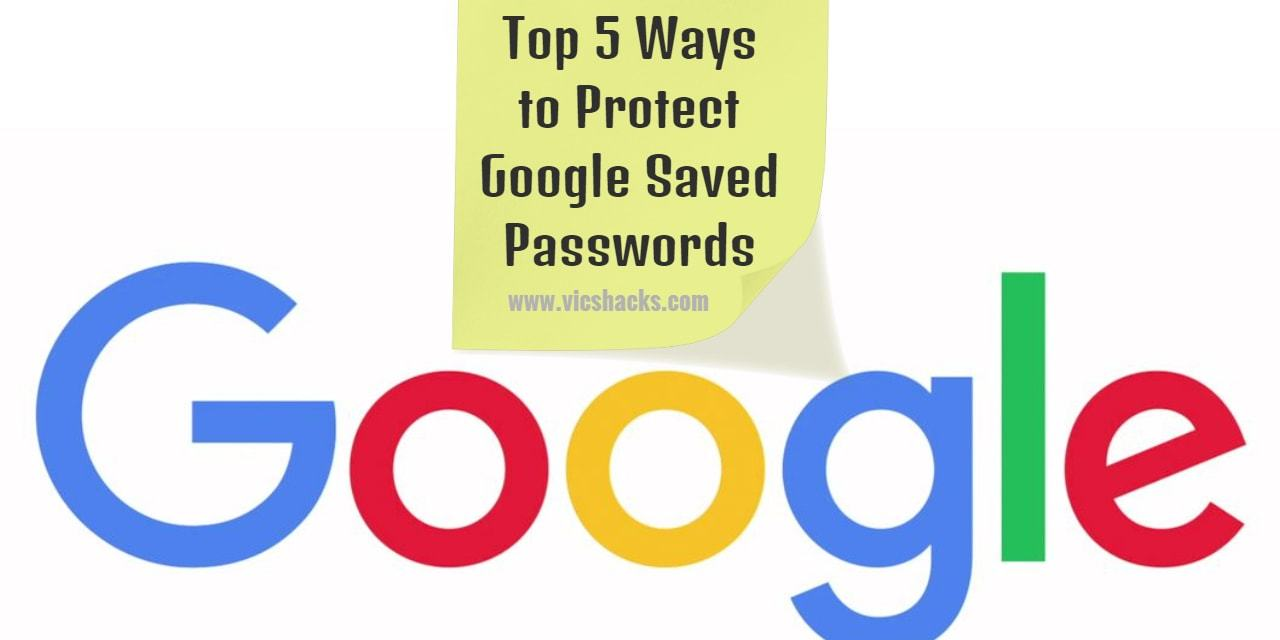 Top 5 Ways to Protect your Google Saved Passwords