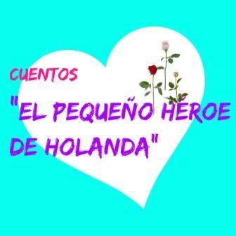 """""""EL PEQUEÑO HÉROE DE HOLANDA"""" es una historia que conocí por Marja, una alumna holandesa que un día, en clase, la contó maravillosamente"""