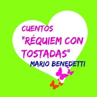 RÉQUIEM CON TOSTADAS. Mario Benedetti. Crítica dura y severa de la violencia de géneros, del maltrato que lleva hasta el asesinato.