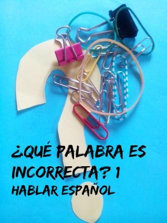 ¿QUÉ PALABRA ES INCORRECTA? 1 Es el primer ejercicio-juego de una serie destinada a mejorar nuestro español, especialmente nuestro vocabulario.