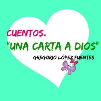 UNA CARTA A DIOS. Gregorio López y Fuentes. Un cuento entrañable, de esoso que llegan a tu corazón y se quedan ahí para siempre.