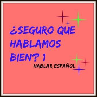 ¿SEGURO QUE HABLAMOS BIEN? 1. Hablar bien español es importantes; sin errores; y se puede hacer si tenemos cuidado con lo que decimos y como.