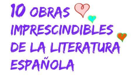 10 OBRAS IMPRESCINDIBLES DE LA LITERATURA ESPAÑOLA. Un breve pero intenso repaso por 10 obras básicas de la literatura española. Todas impresionantes.