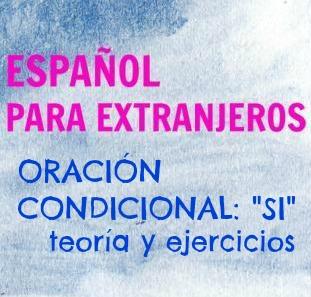 """ORACIONES CONDICIONALES: Si, a condición de que, siempre que... Ejemplos y ejercicios para practicar las oración con """"SI"""""""