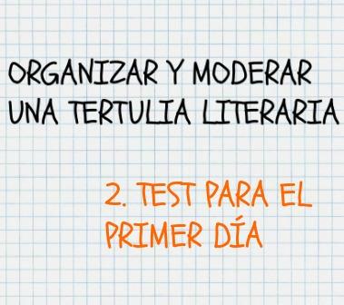 Cómo organizar y moderar una tertulia literaria. Test primer día. Se necesita un conocimiento previo de los tertulianos. Para ello es perfecto este TEST.