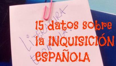 15 datos sobre LA INQUISICIÓN ESPAÑOLA Y LA LITERATURA La aparición de la Inquisición en 1478 tuvo importantes consecuencias para la lengua y literatura.