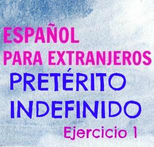 EL PRETÉRITO INDEFINIDO. Ejercicio 1, verbos irregulares. Un pasado muy difícil porque hay muchas formas irregulares. Un ejercicio para practicar.