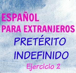 EL PRETÉRITO INDEFINIDO. Ejercicio 2, regulares e irregulares. 20 frases para practicar el pasado en español, el pretérito indefinido.