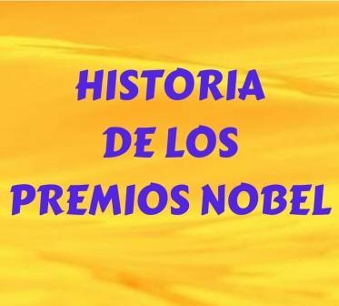 HISTORIA DE LOS PREMIOS NOBEL. ¿Cuándo nacieron? ¿Por qué? ¿Quien ganó los primeros Nobel? ¿Cuánto dinero se gana? ¿Quién propone y elige a los ganadores?