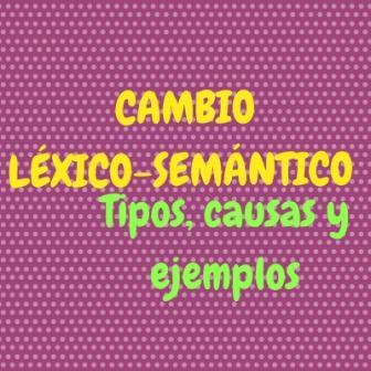 """""""CAMBIO LÉXICO-SEMÁNTICO"""" Tipos, causa y ejemplos. Las palabras pueden cambiar de significado a lo largo de la historia. Y ¿por qué ocurre esto?"""
