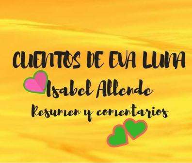 CUENTOS DE EVA LUNA. Isabel Allende. Resumen y comentarios ...