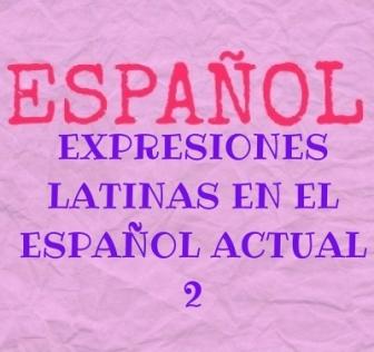 EXPRESIONES LATINAS EN EL ESPAÑOL ACTUAL, 2 te ofrece algunas locuciones latinas que se han convertido en sentencias o proverbios y que debes conocer.