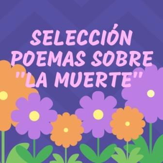 SELECCIÓN DE POEMAS SOBRE LA MUERTE. Una selección de poemas que nos acercan al tema de la muerte