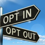 The crossroads of opt in and opt out