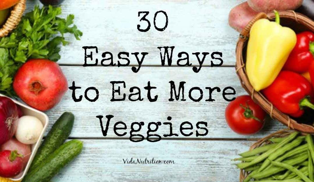 30 Ways to Get in More Veggies